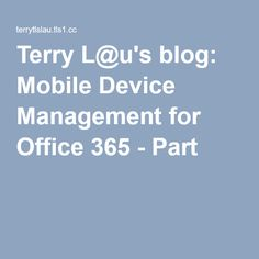 Terry L@u's blog: Mobile Device Management for Office 365 - Part 1