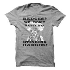 BADGES? - If you love classic Mel Brooks films, than this shirt is the perfect gift for you. Custom design, not available in stores!