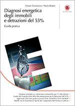Diagnosi energetica degli immobili e detrazioni del 55%  Una guida pratica per la valutazione della convenienza economica di interventi di risparmio energetico e per la compilazione della documentazione per le detrazioni del 55%.