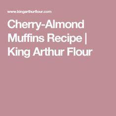 Cherry-Almond Muffins Recipe | King Arthur Flour