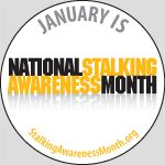 """January is National Stalking Awareness Month, a time to focus on a crime that affects  3.4 million victims a year.  This year's theme—""""Stalking: Know It. Name It. Stop It.""""—challenges the nation to fight this dangerous crime by learning more about it.  Stalking is a crime in all 50 states and the District of Columbia, yet many victims and criminal justice professionals underestimate its seriousness and impact. In one of five cases, stalkers use weap- ons to harm or threaten victims, and…"""