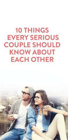 10 things every serious couple should know about each other  .ambassador