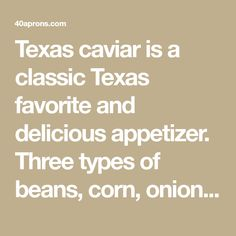 Texas caviar is a classic Texas favorite and delicious appetizer. Three types of beans, corn, onion, jalapeño, tomatoes, and cilantro are marinated in a tangy dressing for a flavorful dish.
