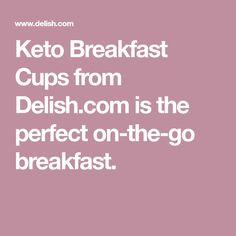 Keto Breakfast Cups from Delish.com is the perfect on-the-go breakfast.