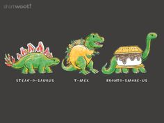 20 years of living in Dinosaur Land has gotten into my blood. Shirt.Woot.Com- Dine-o-saurs for $15