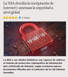 La NSA descifra la encriptación de Internet y amenaza la seguridad a nivelglobalLa NSA y sus aliados británicos son capaces de saltarse el sistema de protección criptográfica de información más sofisticado de Internet, según revelaron nuevos documentos filtrados por el extécnico de la CIA Edward Sn
