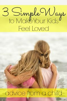 how to show your kids you love them...sometimes it pays to take parenting advice from your own daughter!