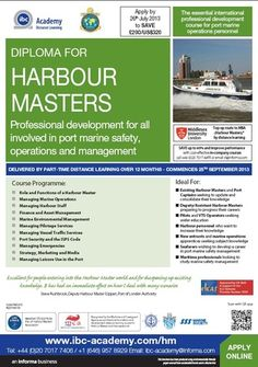 Diploma for Harbour Masters  On Wed Sep 25, 2013 at 9:00 am and ends Thur Sep 25, 2014 at 5:00 pm.  Summary:  The most detailed development programme available for all involved in port marine safety management.  Price: £3199  Category: Learning  Keywords: marine safety management, harbour master qualification, port safety training  Venue details: Maple House, 149 Tottenham Court Road, London, W1T 7NF, United Kingdom