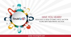 Have you heard? ResaleSpot is now offering Public Auction along with their Private AUCTION.  For Free Registration Visit: www.resalespot.com