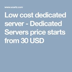 Low cost dedicated server - Dedicated Servers price starts from 30 USD