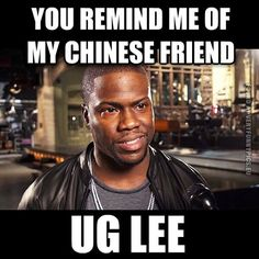 You remind me of my chinese friend