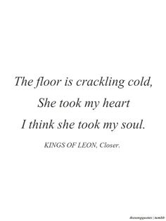Kings of Leon - Closer - song lyrics, song quotes, songs, music lyrics, music quotes, music~ my all time favorite song