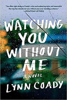 Watching You Without Me: A novel: Coady, Lynn: 9780525658436: Amazon.com: Books