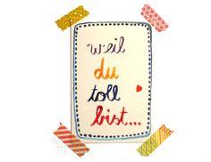 weil du toll bist - postcard by Frau Ottilie