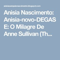 Anisia Nascimento: Anisia-novo-DEGASE: O Milagre De Anne Sullivan (Th...