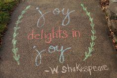 Joy delights in joy. Chalk Art Quotes, Chalkboard Art Quotes, Canvas Quotes, Sidewalk Chalk Pictures, Sidewalk Chalk Art, Chalk Design, Chalk Wall, Chalk It Up, Chalk Drawings