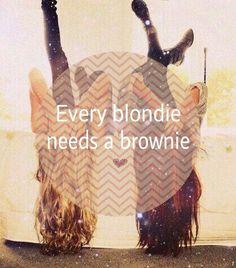 Every blondie needs a brownie :-)