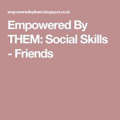 Empowered By THEM: Social Skills - Friends
