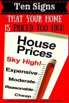 10 Signs That Your Home is Priced Too High: http://www.maxrealestateexposure.com/10-signs-that-your-home-is-priced-too-high/