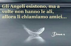 Angels exist, but sometimes they don't have wings, so we call them friends... Donna e