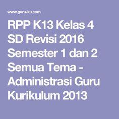 RPP K13 Kelas 4 SD Revisi 2016 Semester 1 dan 2 Semua Tema - Administrasi Guru Kurikulum 2013