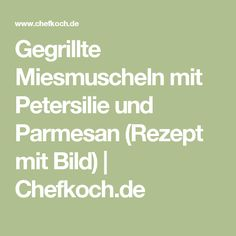 Gegrillte Miesmuscheln mit Petersilie und Parmesan (Rezept mit Bild)   Chefkoch.de