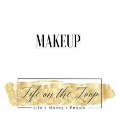 Makeup http://www.lifeontheloop.com