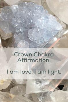 Crown Chakra Affirmation; I am love. I am light.