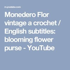 Monedero Flor vintage a crochet / English subtitles: blooming flower purse - YouTube