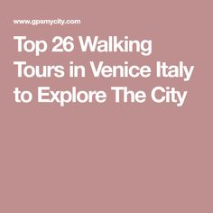 Top 26 Walking Tours in Venice Italy to Explore The City