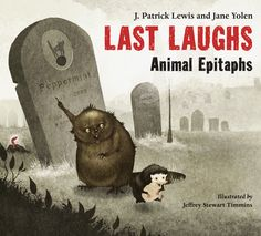 Perfect day for a little macabre humor. Enjoy LAST LAUGHS by J. Patrick Lewis and Jane Yolen.