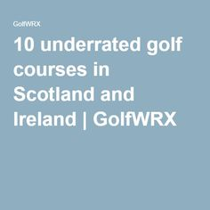 10 underrated golf courses in Scotland and Ireland   GolfWRX