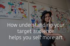 Understanding your target audience is the best way to spend your time effectively when promoting your art. A few ways to understand your target audience.