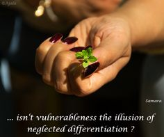 ... isn't #vulnerableness the #illusion of neglected #differentiation ?