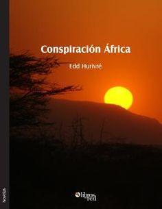 CONSPIRACIÓN ÁFRICA - Edd Hurivré - Novelas