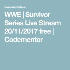 WWE | Survivor Series Live Stream 20/11/2017 free | Codementor