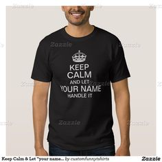 """Keep Calm & Let """"your name"""" Handle It personalize T-shirt"""