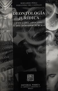 Deontologia jurIdica: etica del abogado y del servidor público / Bernardo Perez Fernandez del Castillo. 341.8 P459