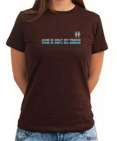 June Is Only My Friend Women T-Shirts