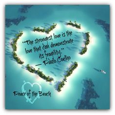 """""""The strongest love is the love that can demonstrate its fragility.""""   ― Paulo Coelho"""