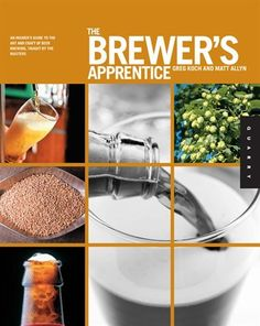 The Brewer's Apprentice: An Insider's Guide to the Art and Craft of Beer Brewing, Taught by the Masters ebook by Greg Koch,Matt Allyn - Rakuten Kobo Stone Brewing Co, Beer Brewery, Brewing Beer, Craft Beer Labels, Homemade Beer, Cookery Books, How To Make Beer, Best Beer, Home Brewing
