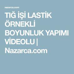 TIĞ İŞİ LASTİK ÖRNEKLİ BOYUNLUK YAPIMI VİDEOLU   Nazarca.com
