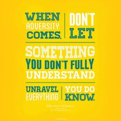When adversity comes, don't let something you don't fully understand unravel everything you do know.