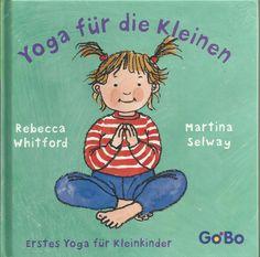 YOGA FÜR DIE KLEINEN Erstes Yoga für Kleinkinder von R. Whitford und M. Selway