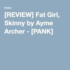 [REVIEW] Fat Girl, Skinny by Ayme Archer - [PANK]
