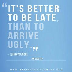 Hahaha, I'm always on time and ugly. Blah
