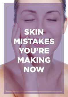 You'll want to see these skin mistakes you might be making now.