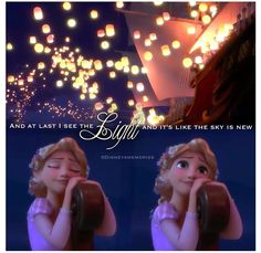 """...and at last I see the light."" ~tangled"