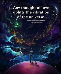 Any thought of love uplifts the vibration of the universe