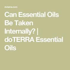 Can Essential Oils Be Taken Internally? | doTERRA Essential Oils